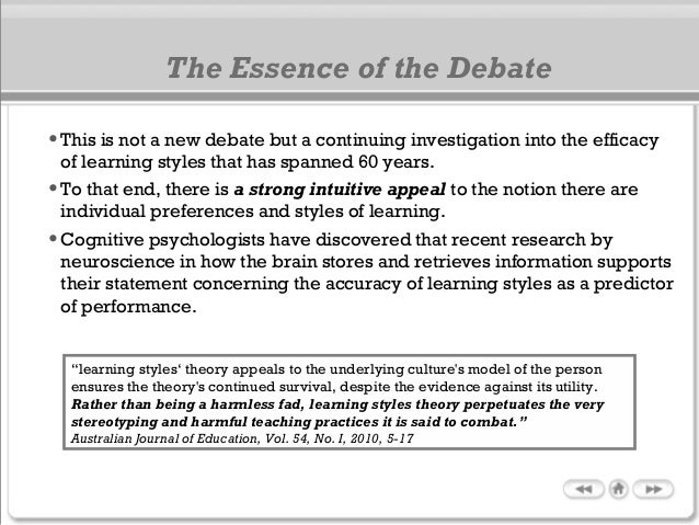 The Essence of the Debate •This is not a new debate but a continuing investigation into the efficacy of learning styles th...