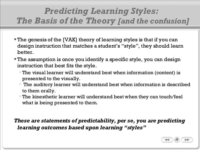 """•The genesis of the [VAK] theory of learning styles is that if you can design instruction that matches a student's """"style""""..."""