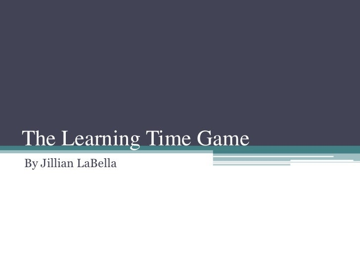 The Learning Time GameBy Jillian LaBella