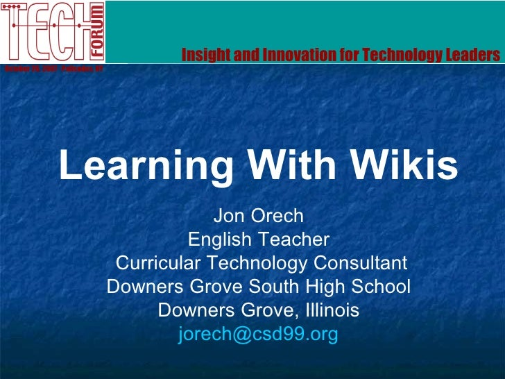 Insight and Innovation for Technology Leaders October 26, 2007 ∙ Palisades, NY Learning With Wikis Jon Orech English Teach...