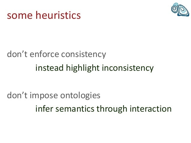 some heuristics don't enforce consistency instead highlight inconsistency don't impose ontologies infer semantics through ...