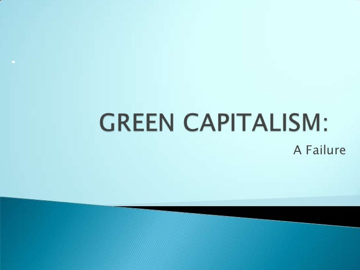 GREEN CAPITALISM:<br />A Failure<br />