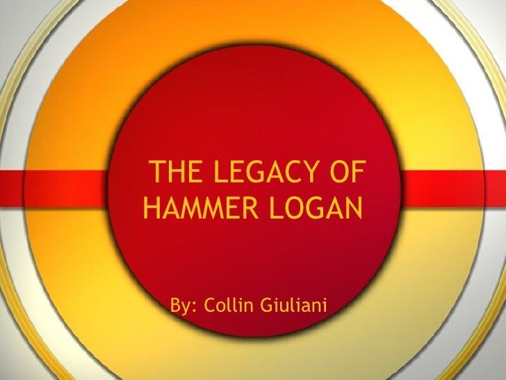 THE LEGACY OF HAMMER LOGAN By: Collin Giuliani