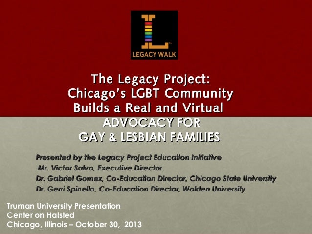 The Legacy Project: Chicago's LGBT Community Builds a Real and Virtual ADVOCACY FOR GAY & LESBIAN FAMILIES Presented by th...
