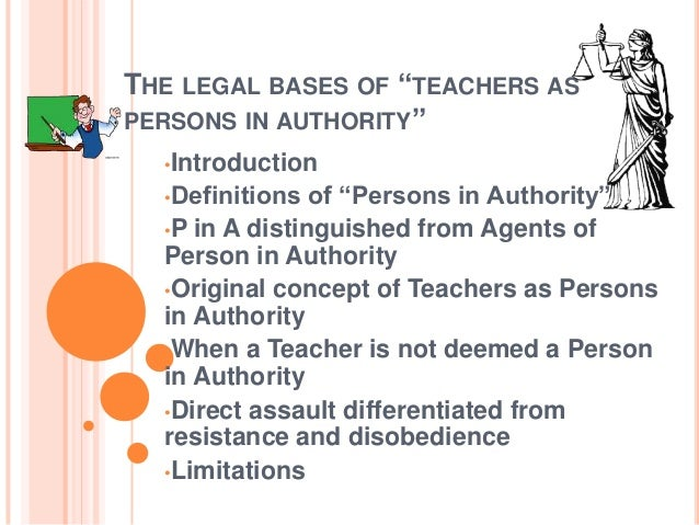 "THE LEGAL BASES OF ""TEACHERS ASPERSONS IN AUTHORITY""  •Introduction  •Definitions  of ""Persons in Authority""  •P in A dist..."