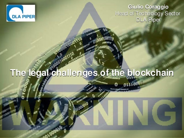 The legal challenges of the blockchain Giulio Coraggio Head of Technology Sector DLA Piper