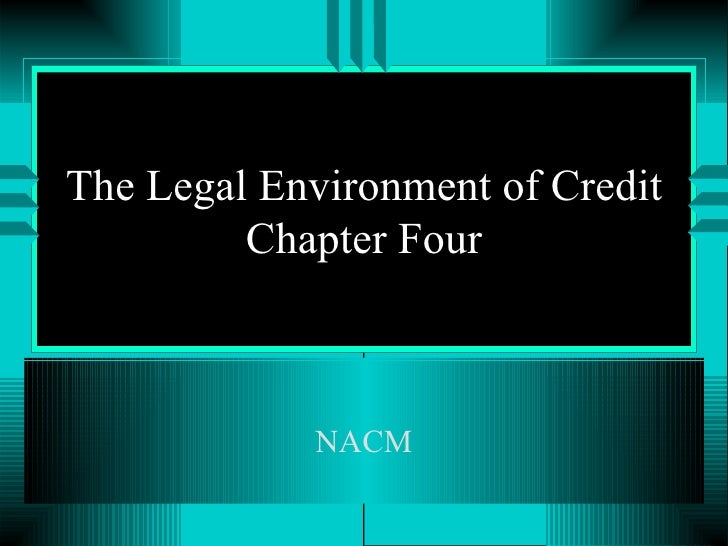 The Legal Environment of Credit Chapter Four NACM