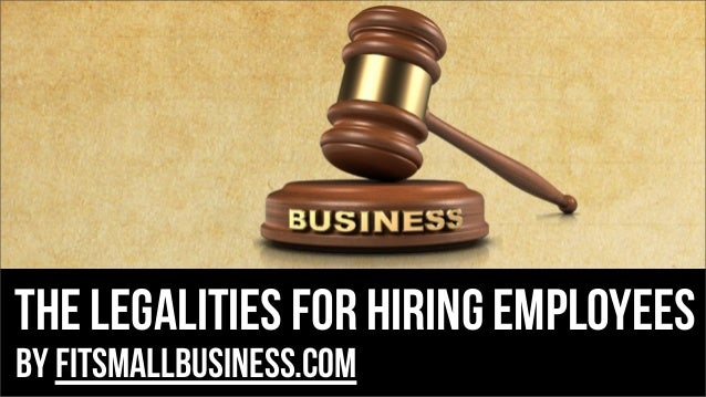 The Legalities for hiring employees by FitSmallBusiness.com