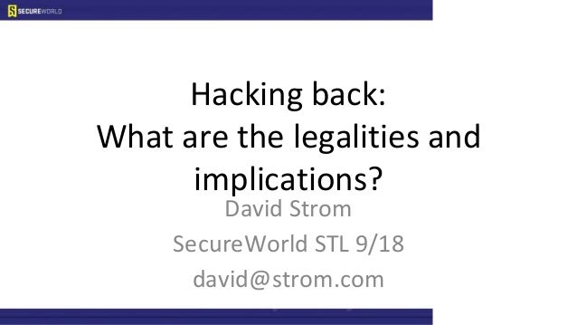 Hacking back: What are the legalities and implications? David Strom SecureWorld STL 9/18 david@strom.com