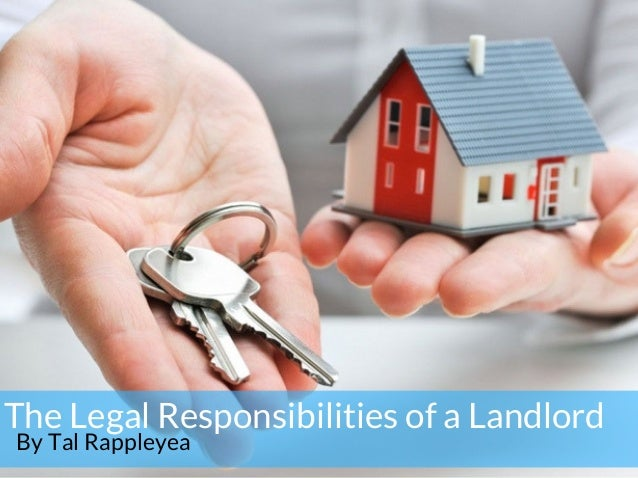 The Legal Responsibilities of a Landlord By Tal Rappleyea