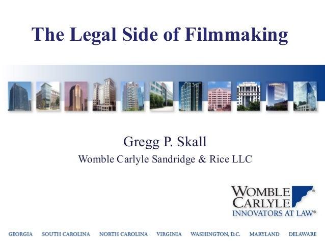 The Legal Side of Filmmaking              Gregg P. Skall     Womble Carlyle Sandridge & Rice LLC