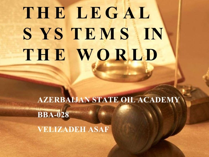 THE LEGAL SYSTEMS IN THE WORLD THE LEGAL SYSTEMS IN THE WORLD AZERBAIJAN STATE OIL ACADEMY BBA-028 VELIZADEH ASAF
