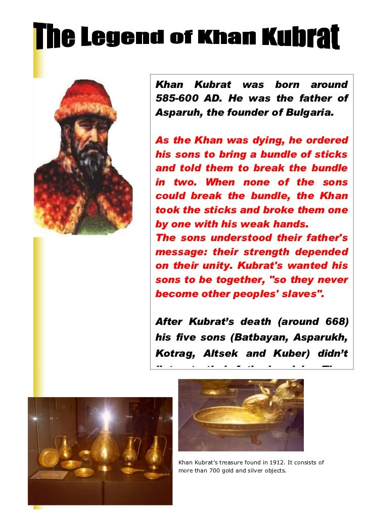 Khan Kubrat was born around585-600 AD. He was the father ofAsparuh, the founder of Bulgaria.As the Khan was dying, he orde...