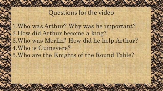QUESTIONS FOR THE VIDEOQuestions for the video 1.Who was Arthur? Why was he important? 2.How did Arthur become a king? 3.W...