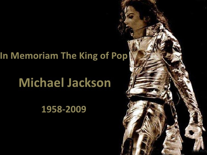 In Memoriam The King of Pop<br />Michael Jackson<br />1958-2009<br />