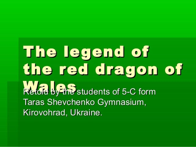 The legend ofThe legend of the red dragon ofthe red dragon of WalesWalesRetold by the students of 5-C formRetold by the st...