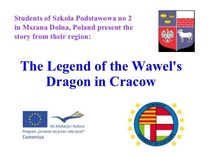 The Legend of the Wawel's Dragon  in Cracow S tudents of Szkola Podstawowa no 2 in Mszana Dolna, Poland  present the story...