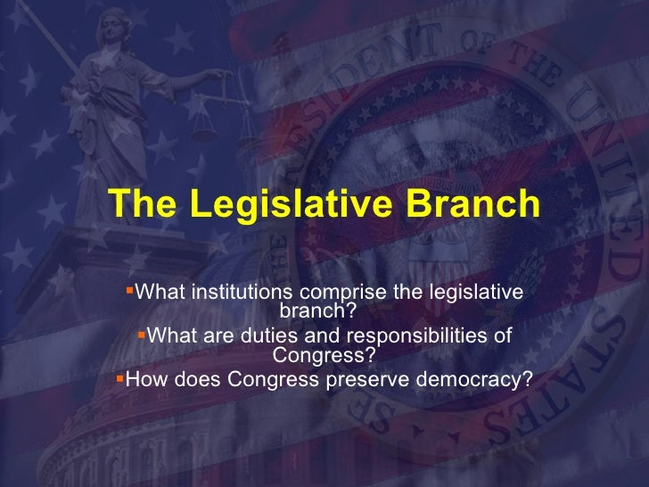 The Legislative Branch <ul><li>What institutions comprise the legislative branch?  </li></ul><ul><li>What are duties and r...