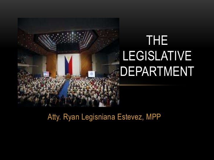 THE                     LEGISLATIVE                     DEPARTMENTAtty. Ryan Legisniana Estevez, MPP