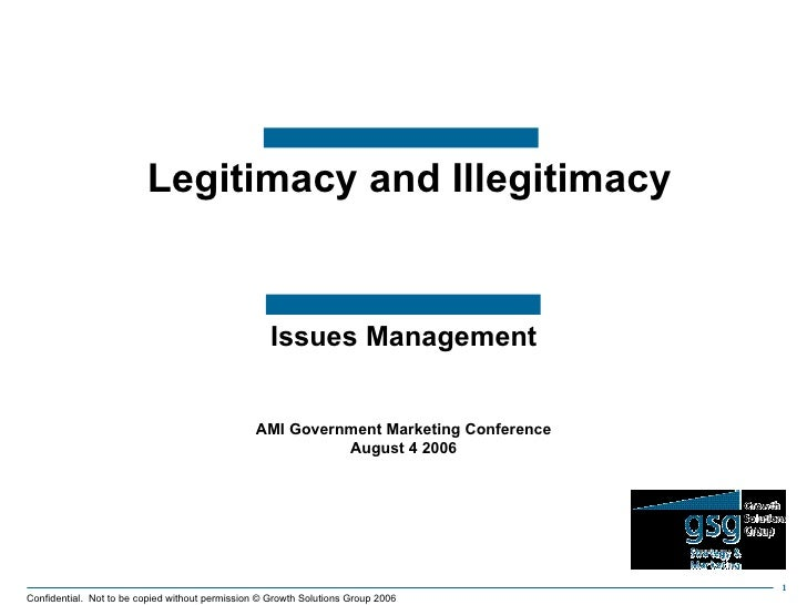 Issues Management AMI Government Marketing Conference August 4 2006 Legitimacy and Illegitimacy