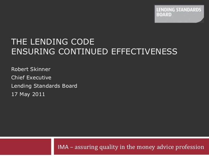 The Lending Code Ensuring continued Effectiveness<br />Robert Skinner<br />Chief Executive<br />Lending Standards Board<br...