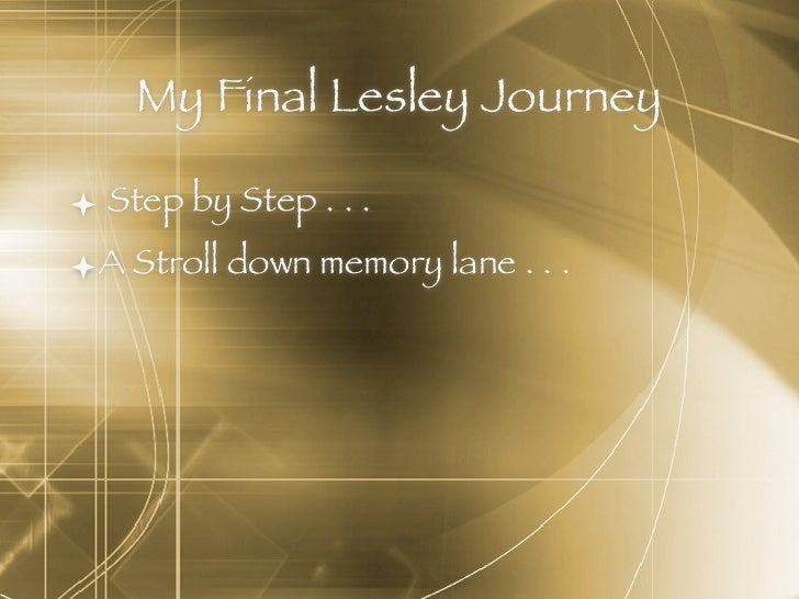 My Final Lesley Journey   Step by Step . . . A Stroll down memory lane . . .