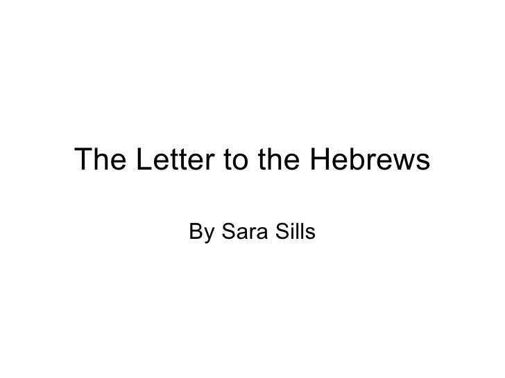 The Letter to the Hebrews By Sara Sills