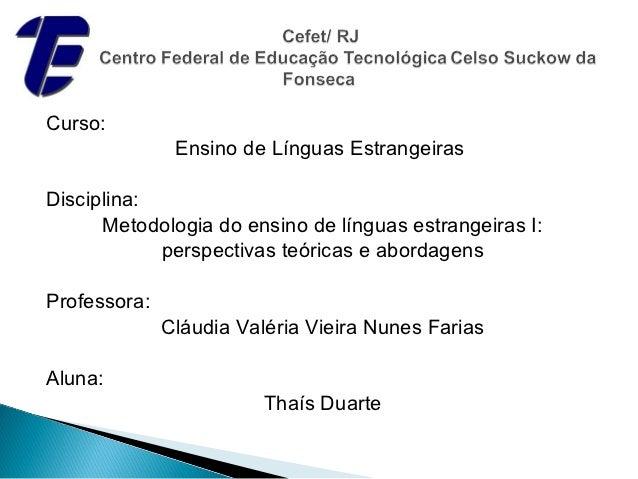 Curso:               Ensino de Línguas EstrangeirasDisciplina:      Metodologia do ensino de línguas estrangeiras I:      ...
