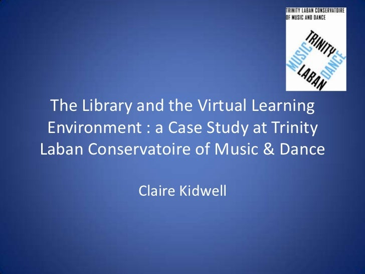The Library and the Virtual Learning Environment : a Case Study at TrinityLaban Conservatoire of Music & Dance            ...