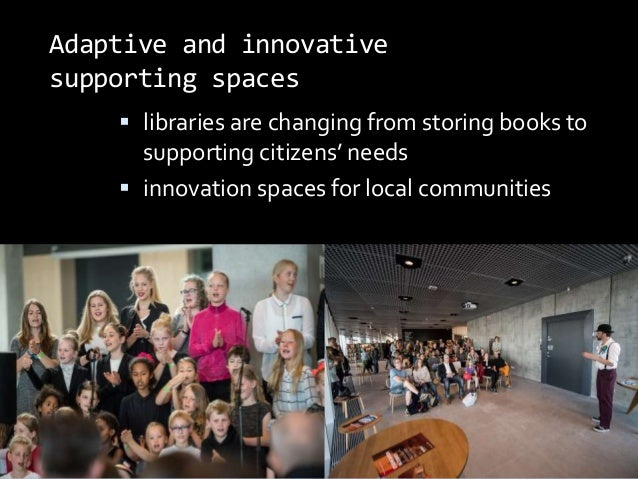Adaptive and innovative supporting spaces  libraries are changing from storing books to supporting citizens' needs  inno...