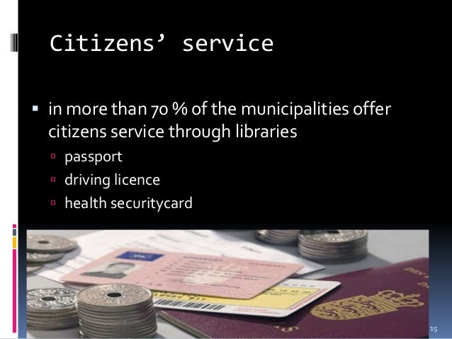Citizens' service  in more than 70 % of the municipalities offer citizens service through libraries  passport  driving ...