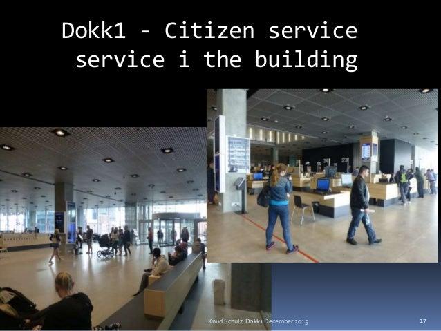 Dokk1 - Citizen service service i the building Knud Schulz Dokk1 December 2015 17
