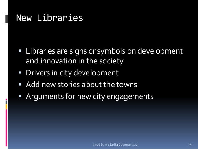 New Libraries  Libraries are signs or symbols on development and innovation in the society  Drivers in city development ...