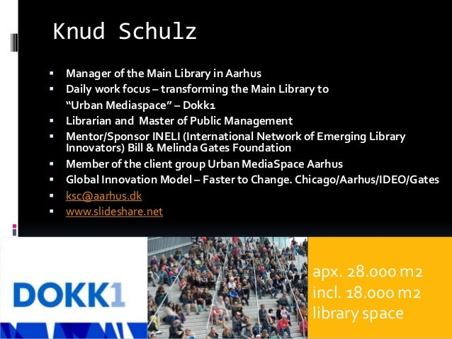 """Knud Schulz  Manager of the Main Library in Aarhus  Daily work focus – transforming the Main Library to """"Urban Mediaspac..."""