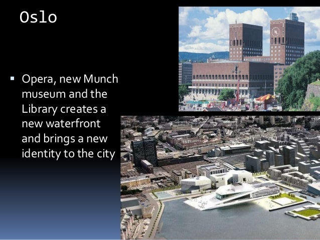 Oslo  Opera, new Munch museum and the Library creates a new waterfront and brings a new identity to the city Knud Schulz ...
