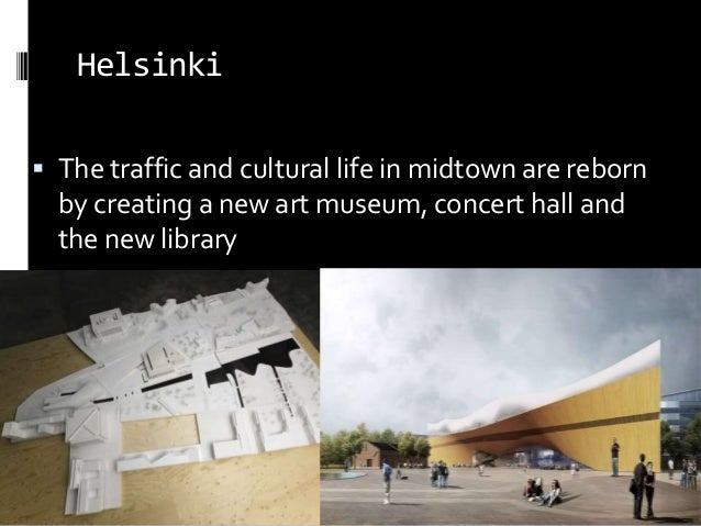 Helsinki  The traffic and cultural life in midtown are reborn by creating a new art museum, concert hall and the new libr...