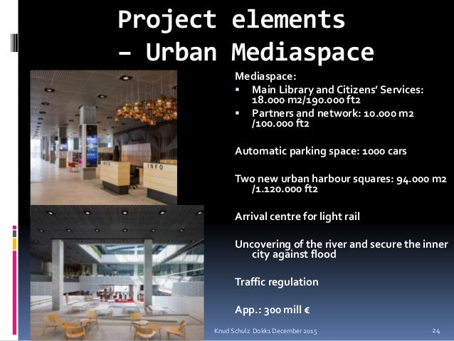 Mediaspace:  Main Library and Citizens' Services: 18.000 m2/190.000 ft2  Partners and network: 10.000 m2 /100.000 ft2 Au...