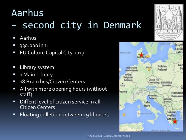 Aarhus – second city in Denmark  Aarhus  330.000 inh.  EU Culture Capital City 2017  Library system  1 Main Library ...