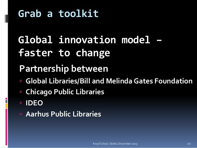 Grab a toolkit Global innovation model – faster to change Partnership between  Global Libraries/Bill and Melinda Gates Fo...