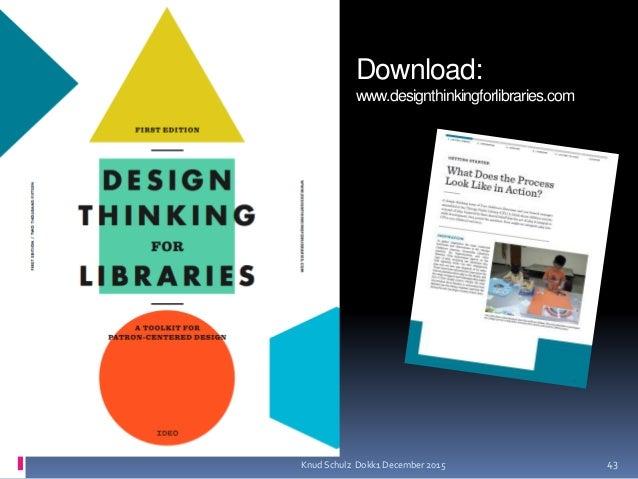Download: www.designthinkingforlibraries.com 43Knud Schulz Dokk1 December 2015