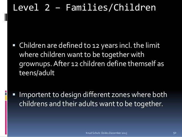 Level 2 – Families/Children  Children are defined to 12 years incl. the limit where children want to be together with gro...