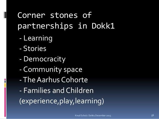 Corner stones of partnerships in Dokk1 - Learning - Stories - Democracity - Community space -The Aarhus Cohorte - Families...