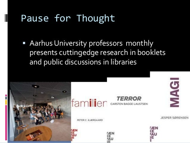 Pause for Thought  Aarhus University professors monthly presents cuttingedge research in booklets and public discussions ...