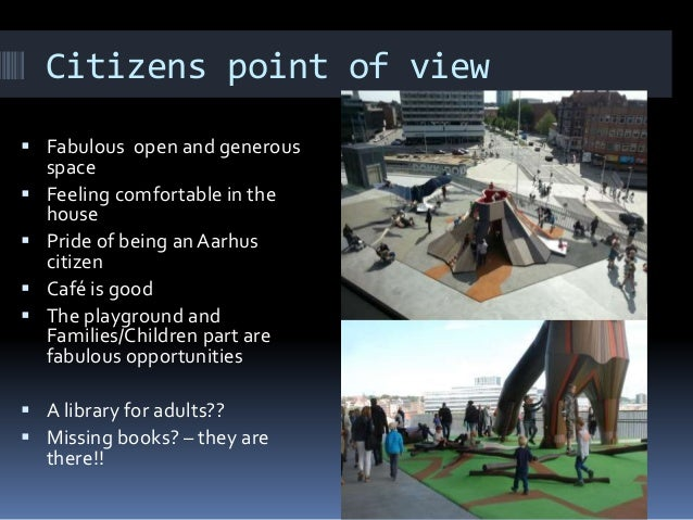 Citizens point of view  Fabulous open and generous space  Feeling comfortable in the house  Pride of being an Aarhus ci...
