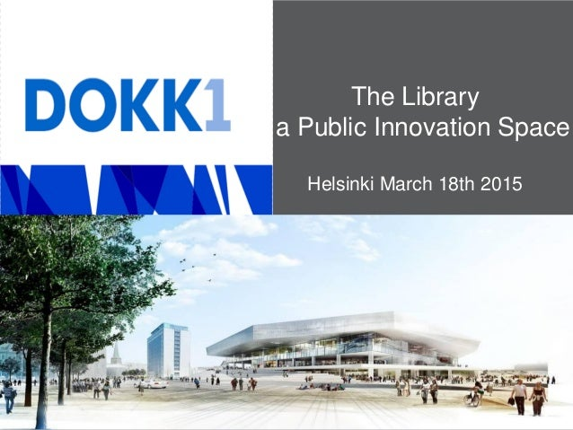 The Library - a Public Innovation Space Helsinki March 18th 2015
