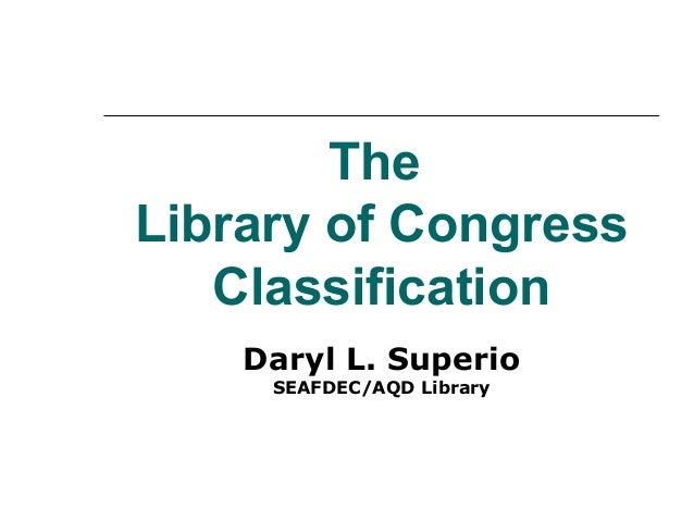 The Library of Congress Classification Daryl L. Superio SEAFDEC/AQD Library