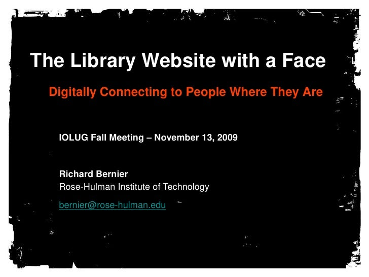 The Library Website with a Face   <br />Digitally Connecting to People Where They Are<br />IOLUG Fall Meeting – November 1...