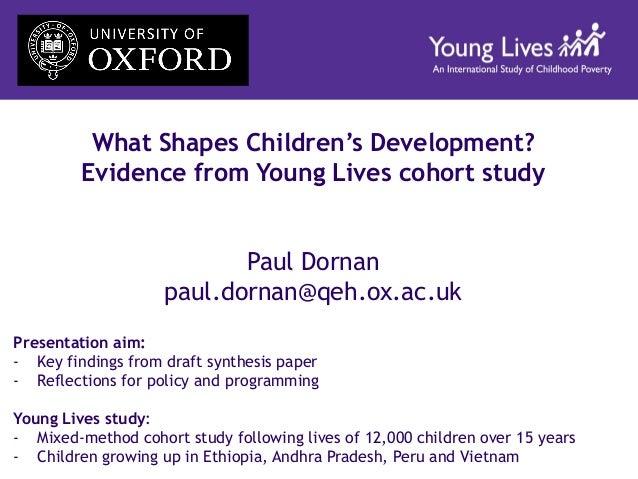 What Shapes Children's Development? Evidence from Young Lives cohort study Paul Dornan paul.dornan@qeh.ox.ac.uk Presentati...