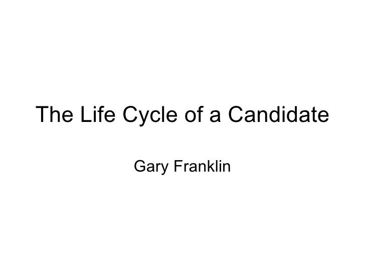 The Life Cycle of a Candidate Gary Franklin