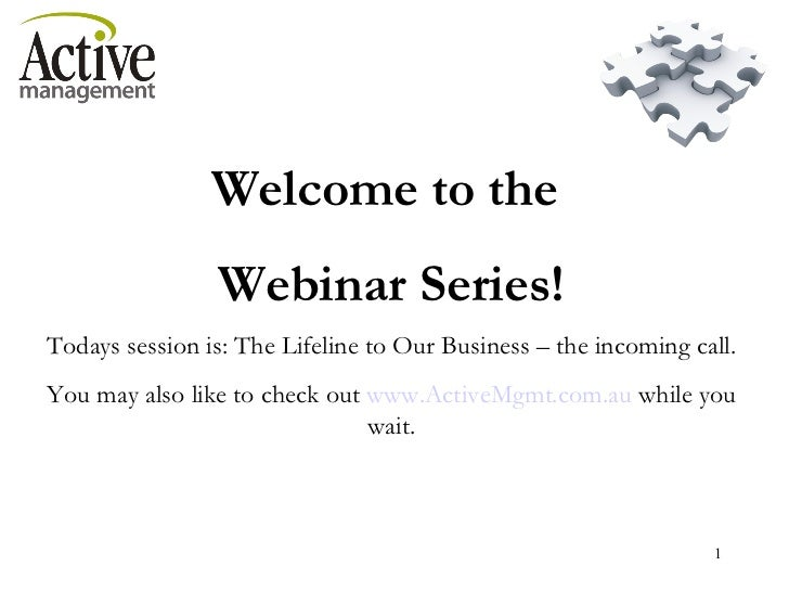 Welcome to the  Webinar Series! Todays session is: The Lifeline to Our Business – the incoming call. You may also like to ...